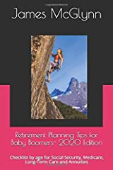 Retirement Planning Tips for Baby Boomers- 2020 Edition: Checklist by age for Social Security, Medicare, Long-Term Care and Annuities Paperback