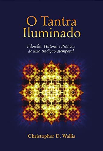 O Tantra Iluminado – Filosofia, História e Práticas de uma tradição atemporal