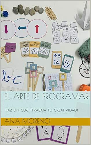 El arte de programar: Haz un clic  ¡trabaja tu creatividad! PDF EPUB Gratis descargar completo