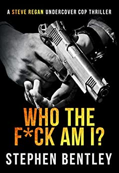 Who The F*ck Am I?: An original-concept, entertaining thriller. (Steve Regan Undercover Cop Thrillers Book 1) by [Stephen Bentley]