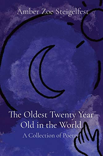 The Oldest Twenty Year Old in the World: A Collection of Poetry