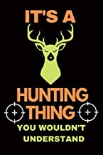 It's a Hunting Thing You Wouldn't Understand: Hunting Journal, Perfect Gifts for Men, Women, Kids, Hunting Notebook, and Hunting Record. Outdoor Sport Paperback