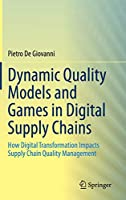 Dynamic Quality Models and Games in Digital Supply Chains: How Digital Transformation Impacts Supply Chain Quality Management