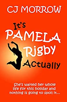 It's Pamela Rigby Actually: A witty, poignant and uplifting story about love, friendship and redemption by [CJ Morrow]