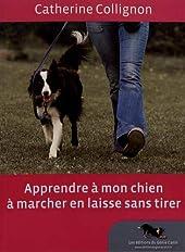 Apprendre à mon chien à marcher en laisse sans tirer de Catherine Collignon