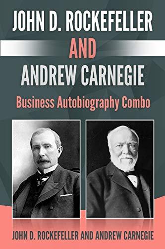 John D. Rockefeller and Andrew Carnegie: Business Autobiography Combo