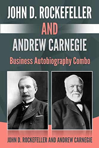 John D. Rockefeller and Andrew Carnegie: Business Autobiography Combo