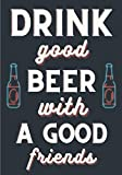 Beer Tasting Journal: Drink Good Beer With A Good Friends | Homebrewing Tasting Log Book for Keep Track and Reviews of Beers Tastings | Note Brewery, ... 100 Detailed Sheets | Beer Brewer Book Gift