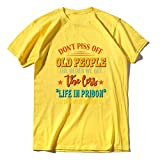 Fashion Tops Don't Piss Off Old People The Older We Get The Less Life - Camiseta unisex divertida (talla XS-3XL)