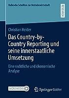Das Country-by-Country Reporting und seine innerstaatliche Umsetzung: Eine rechtliche und oekonomische Analyse (Hallesche Schriften zur Betriebswirtschaft)