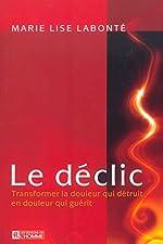 Le déclic - Transformer la douleur qui détruit en douleur qui guérit de Marie Lise Labonté