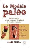 Le Modèle Paléo. Renouez avec le seul mode de vie adapté à l'espèce humaine (Guides pratiques) - Format Kindle - 13,99 €