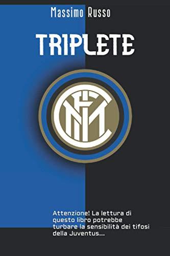 TRIPLETE: Attenzione! La lettura di questo libro potrebbe urtare la sensibilità dei tifosi della Juventus...