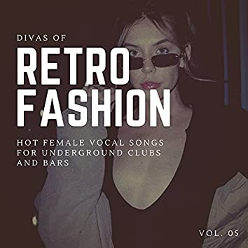 Divas Of Retro Fashion - Hot Female Vocal Songs For Underground Clubs And Bars, Vol. 05