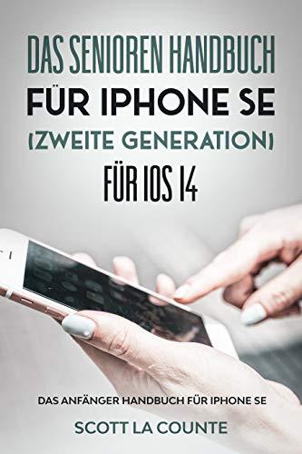 Das Senioren handbuch für Iphone SE (Zweite Generation) Für IOS 14: Das Anfänger Handbuch Für Iphone Se