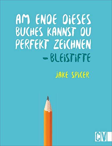 Am Ende dieses Buches kannst Du perfekt zeichnen. Bleistifte. Praxis-Zeichenschule: leicht verständlich von Künstler Jake Spicer erklärt. Mit Materialinformationen und spannenden Insider-Zeichentipps