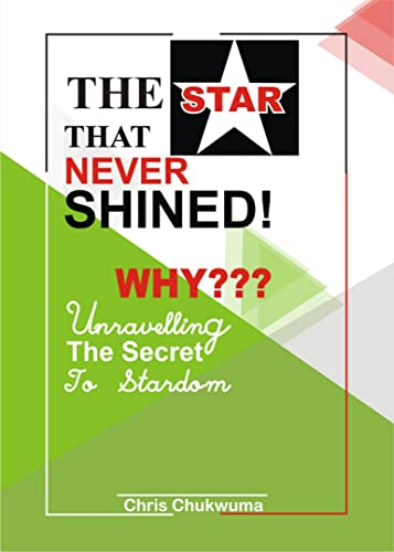 THE STAR THAT NEVER SHINED WHY???: Unravelling the secret to stardom (English Edition)