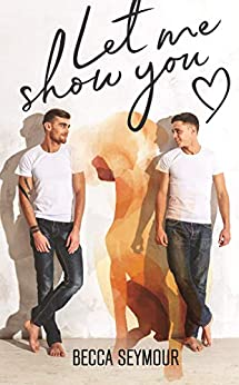 Let Me Show You: A Low-Angst, Small-Town Romance (True-Blue Book 1) by [Becca Seymour, BookSmith Design, Hot Tree Editing]