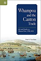 Whampoa and the Canton Trade: Life and Death in a Chinese Port 1700-1842