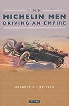 The Michelin Men: Driving an Empire by Herbert Lottman (2004-01-17)