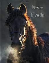 Never Give Up: Large Inspirational Horse Design Notebook / Journal