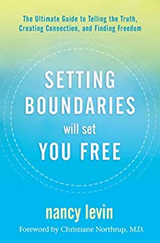 Setting Boundaries Will Set You Free: The Ultimate Guide to Telling the Truth, Creating Connection, and Finding Freedom by [Nancy Levin]