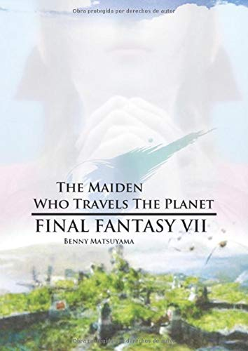 The Maiden Who Travels The Planet: Final Fantasy VII (COMPILATION FINAL FANTASY, Band 4)