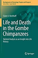 Life and Death in the Gombe Chimpanzees: Skeletal Analysis as an Insight into Life History (Developments in Primatology: Progress and Prospects)