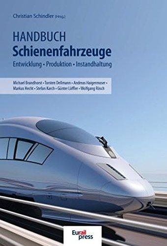 Handbuch Schienenfahrzeuge: Entwicklung, Produktion, Instandhaltung