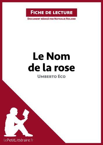 Le Nom de la rose d'Umberto Eco (Fiche de lecture): Résumé complet et analyse détaillée de l'oeuvre (LEPETITLITTERAIRE.FR)