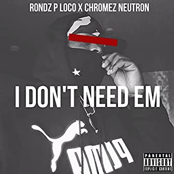 I Don't Need Em (feat. Chromez neutron)