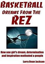 [ Basketball Dreams from the Rez: How One Girl's Dream, Determination and Inspiration Motivated a People Jackson, Larry Dean ( Author ) ] { Paperback } 2013