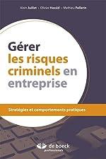 Gérer les risques criminels en entreprise - Stratégies et comportements pratiques d'Alain Juillet