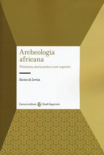 Archeologia africana. Preistoria, storia antica e arte rupestre