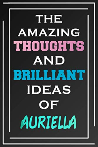 The Amazing Thoughts And Brilliant Ideas Of Auriella: Blank Lined Notebook | Personalized Name Gifts