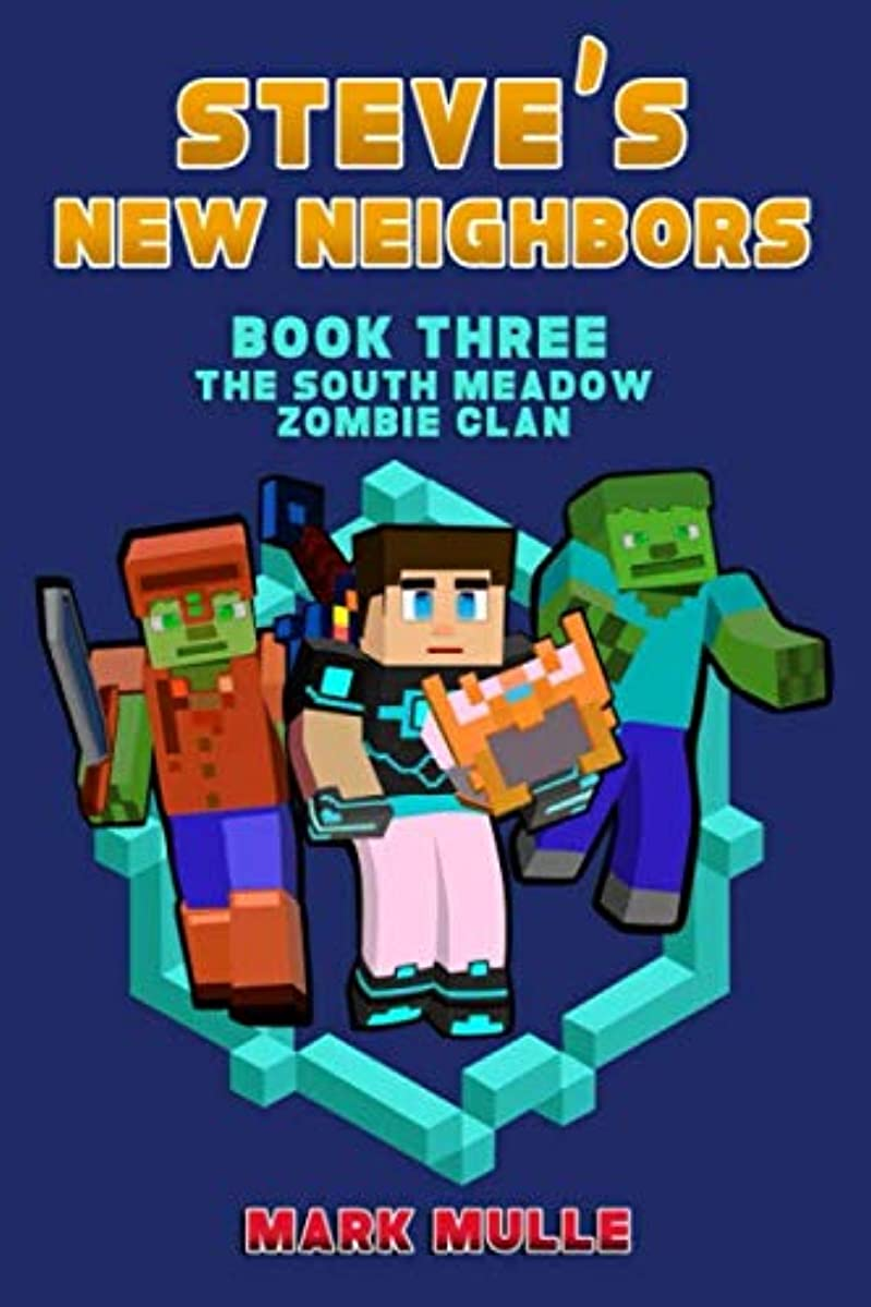 Steve's New Neighbors (Book 3): The South Meadow Zombie Clan (An Unofficial Minecraft Book for Kids Ages 9 - 12 (Preteen)