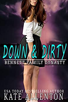 Down and Dirty (Bennett Dynasty Book 3) by [Kate Allenton]