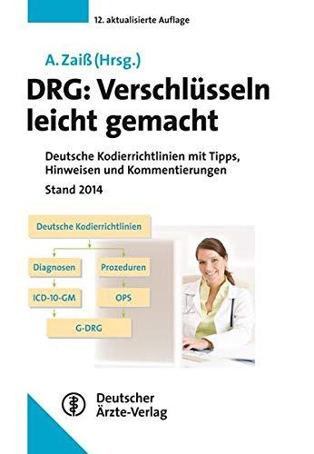 DRG: Verschlüsseln leicht gemacht: Deutsche Kodierrichtlinien mit Tipps, Hinweisen und Kommentierungen Stand 2014