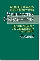 Verletztes Gedaechtnis: Erinnerungskultur und Zeitgeschichte im Konflikt
