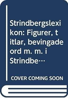 Strindbergslexikon: Figurer, titlar, bevingade ord m. m. i Strindbergs verk (Swedish Edition)