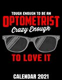 Tough Enough To Be An Optometrist Calendar 2021: Optometry & Ophthalmologist Calendar 2021 - Appointment Planner Book And Organizer Journal - Weekly - Monthly - Yearly