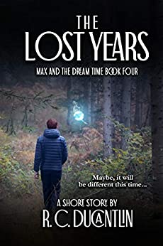 The Lost Years (Max and the Dream Time Book 4) by [R C Ducantlin]