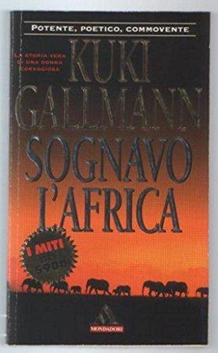 Kuki Gallmann - SOGNAVO L'AFRICA