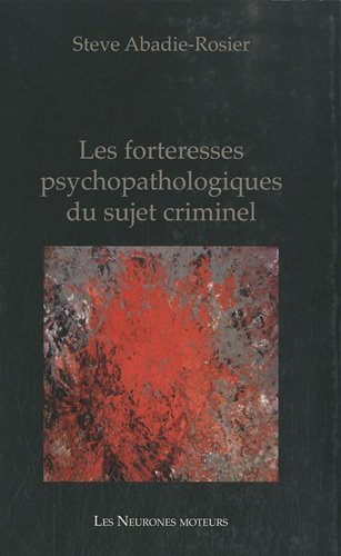 Les forteresses psychopathologiues du sujet criminel