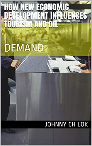 HOW NEW ECONOMIC DEVELOPMENT INFLUENCES TOURISM AND OIL: DEMAND (English Edition)
