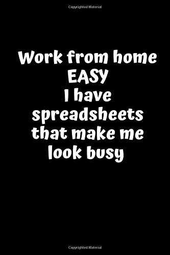 Work from homeEASY I have spreadsheets that make me look busy: Blank lined notebook and funny journal gag gift for coworkers and colleagues (black ... 120 Blank Lined Pages, Gift Present Birthday