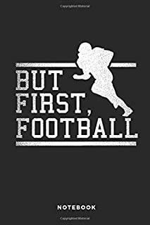 But first, Football Notebook: 6x9 Blank Lined Football Composition Notebook, Diary or Journal for Coaches, Players, Scouts and Managers
