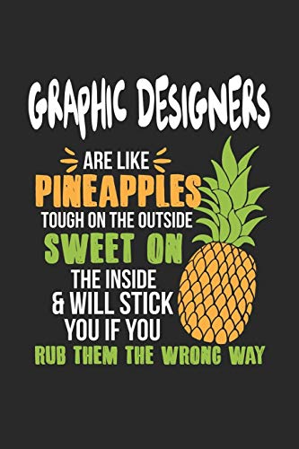 Graphic Designers Are Like Pineapples. Tough On The Outside Sweet On The Inside: Grafikdesigner Ananas Notizbuch/Tagebuch/Heft mit Blanko Seiten. ... Planer für Termine oder To-Do-Liste.