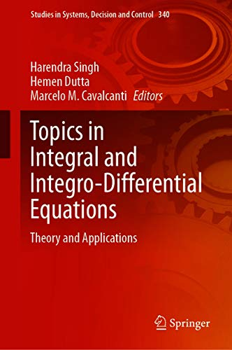 Topics in Integral and Integro-Differential Equations: Theory and Applications (Studies in Systems, Decision and Control Book 340)