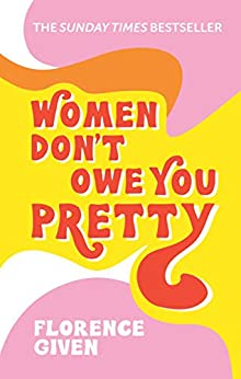 Women Don't Owe You Pretty: The debut book from Florence Given by [Florence Given]
